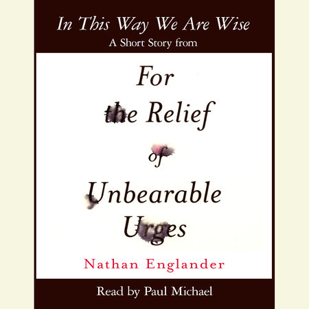 In This Way We Are Wise by Nathan Englander
