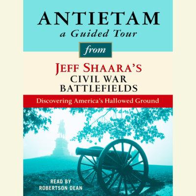 Antietam: A Guided Tour from Jeff Shaara's Civil War Battlefields cover