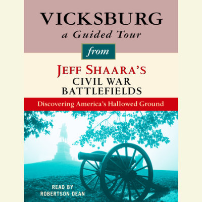 Vicksburg: A Guided Tour from Jeff Shaara's Civil War Battlefields cover