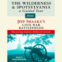 The Wilderness and Spotsylvania: A Guided Tour from Jeff Shaara's Civil War Battlefields Cover