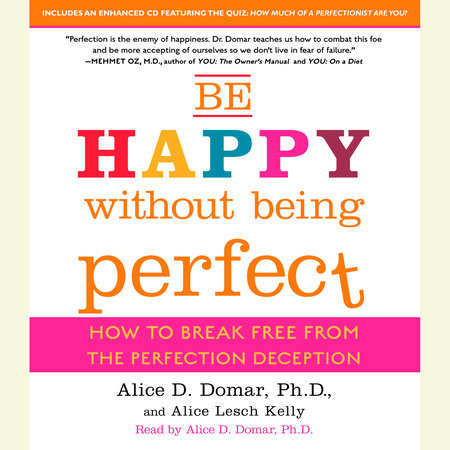 Be Happy Without Being Perfect by Alice D. Domar, Ph.D. and Alice Kelly