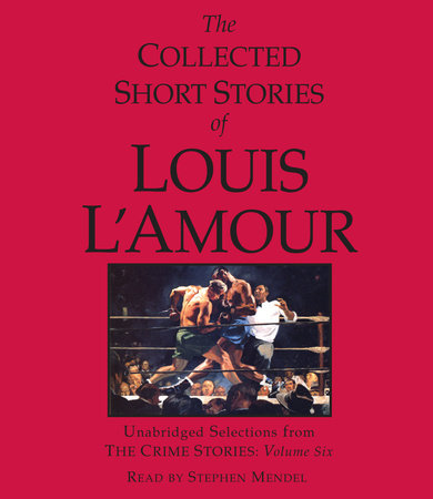 The Collected Short Stories of Louis L'Amour: Unabridged Selections from the Crime Stories: Volume 6 cover