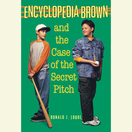 Encyclopedia Brown and the Case of the Secret Pitch by Donald J. Sobol