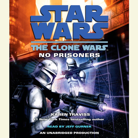 No Prisoners: Star Wars Legends (The Clone Wars) by Karen Traviss
