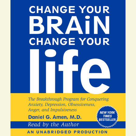 Change Your Brain, Change Your Life by Daniel G. Amen, M.D.