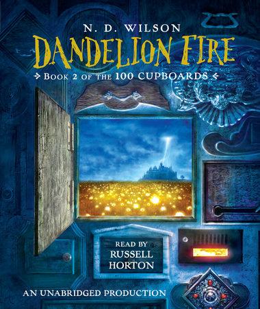 Dandelion Fire by N. D. Wilson