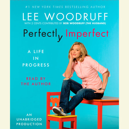 Perfectly Imperfect: A Life in Progress by Lee Woodruff