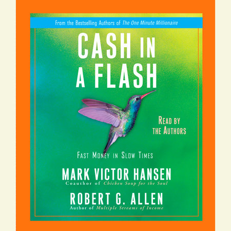 Cash in a Flash by Mark Victor Hansen and Robert G. Allen