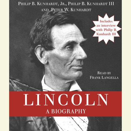 Lincoln by Philip B. Kunhardt, Jr., Philip B. Kunhardt, III and Peter W. Kunhardt
