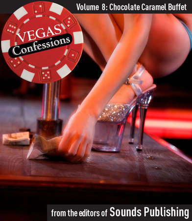 Vegas Confessions 8: Chocolate Caramel Buffet by Editors of Sounds Publishing