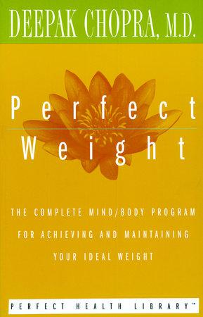 Perfect Weight by Deepak Chopra, M.D.
