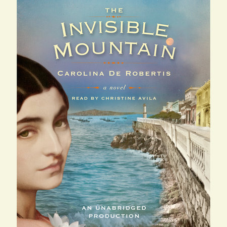 The Invisible Mountain by Carolina De Robertis