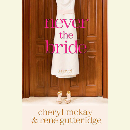 Never the Bride by Rene Gutteridge and Cheryl McKay