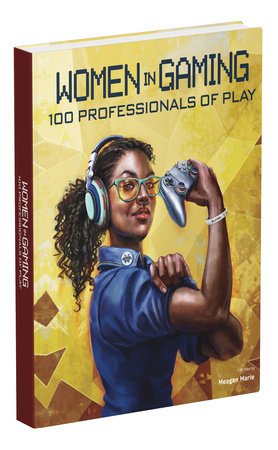 Women in Gaming: 100 Pioneers of Play by Meagan Marie