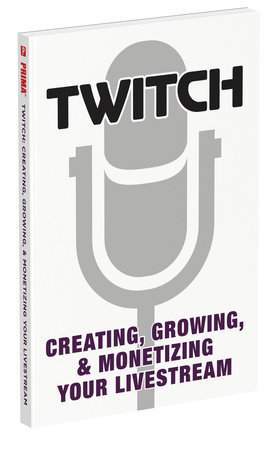 Twitch: Creating, Growing, & Monetizing Your Livestream by Prima Games