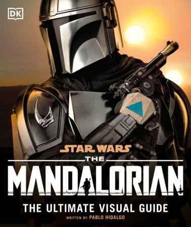 Star Wars The Mandalorian The Ultimate Visual Guide By Pablo Hidalgo 9780744031263 Penguinrandomhouse Com Books