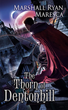 The Thorn of Dentonhill by Marshall Ryan Maresca