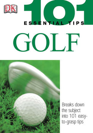 101 Essential Tips: Golf by Peter Ballingall