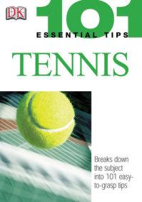 101 Essential Tips: Tennis