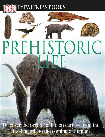 DK Eyewitness Books: Prehistoric Life by William Lindsay