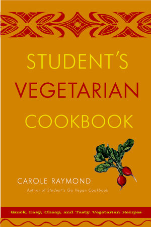 Student's Vegetarian Cookbook, Revised by Carole Raymond