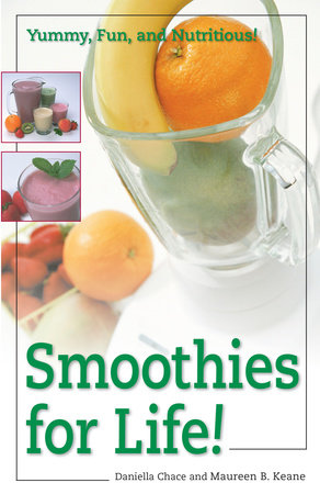 Smoothies for Life! by Daniella Chace and Maureen B. Keane