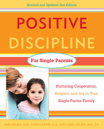 Positive Discipline for Single Parents, Revised and Updated 2nd Edition by Jane Nelsen, Ed.D.