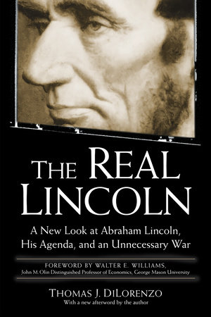 The Real Lincoln by Thomas J. Dilorenzo
