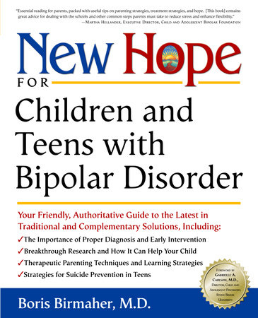 New Hope for Children and Teens with Bipolar Disorder by Boris Birmaher, M.D.