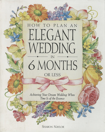 How to Plan an Elegant Wedding in 6 Months or Less by Sharon Naylor