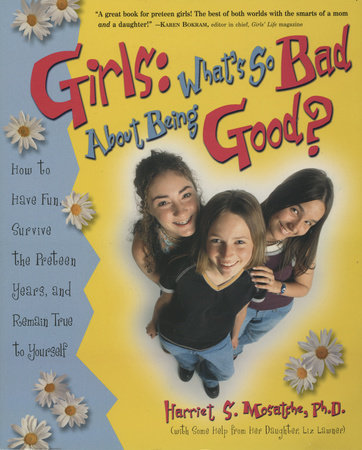 Girls: What's So Bad About Being Good? by Harriet S. Mosatche, Ph.D.