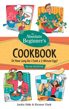 The Absolute Beginner's Cookbook, Revised 3rd Edition by Jackie Eddy and Eleanor Clark