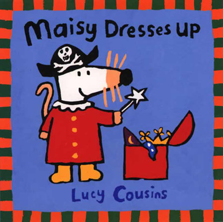 Maisy Dresses Up by Lucy Cousins; Illustrated by Lucy Cousins