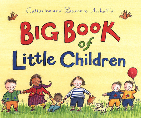 Catherine and Laurence Anholt's Big Book of Little Children by Catherine Anholt and Laurence Anholt