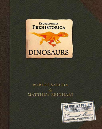 Encyclopedia Prehistorica Dinosaurs Pop-Up by Robert Sabuda and Matthew Reinhart