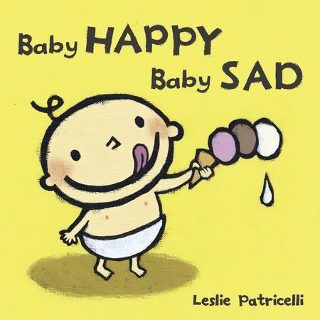 Baby Happy Baby Sad by Leslie Patricelli