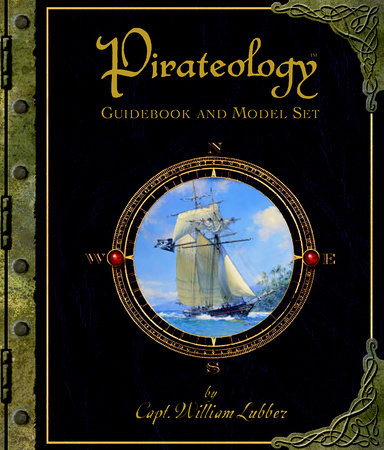 Pirateology Guidebook and Model Set by Captain William Lubber and Dugald A. Steer