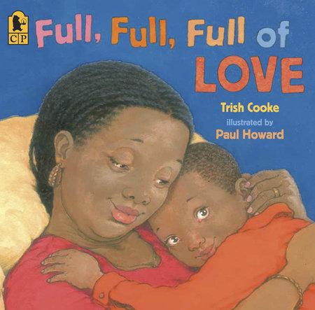 Full, Full, Full of Love by Trish Cooke