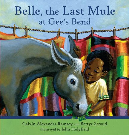 Belle, The Last Mule at Gee's Bend by Calvin Alexander Ramsey and Bettye Stroud