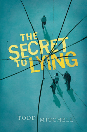 The Secret to Lying by Todd Mitchell