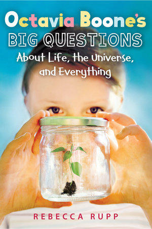Octavia Boone's Big Questions about Life, the Universe and Everything by Rebecca Rupp
