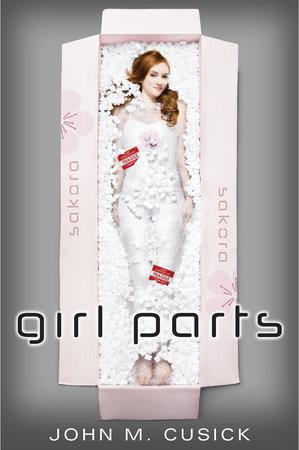 Girl Parts by John M. Cusick