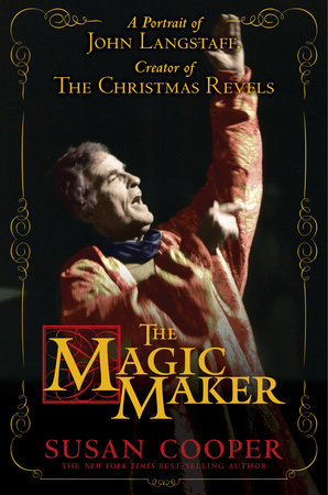 The Magic Maker: A Portrait of John Langstaff and His Revels by Susan Cooper