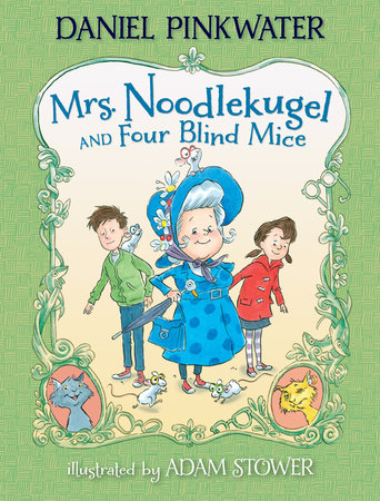 Mrs. Noodlekugel and Four Blind Mice by Daniel Pinkwater