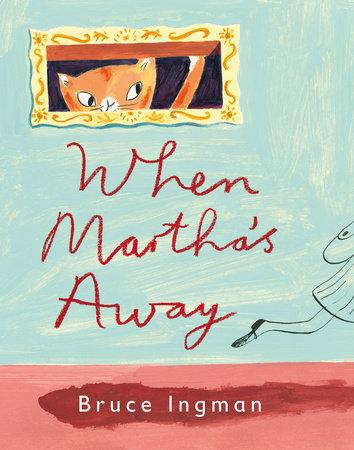 When  Martha's Away by Bruce Ingman