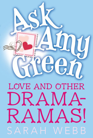 Ask Amy Green: Love and Other Drama-Ramas! by Sarah Webb