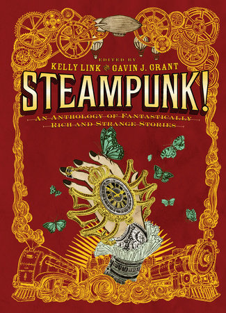 Steampunk! An Anthology of Fantastically Rich and Strange Stories by