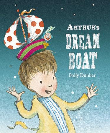 Arthur's Dream Boat by Polly Dunbar