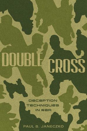 Double Cross: Deception Techniques in War by Paul B. Janeczko
