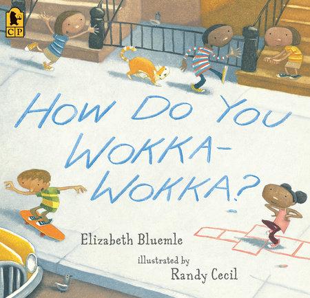 How Do You Wokka-Wokka? by Elizabeth Bluemle